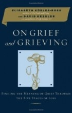 - On Grief and Grieving: Finding the Meaning of Grief Through the Five Stages of Loss