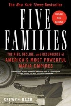Selwyn Raab - Five Families: The Rise, Decline, and Resurgence of America's Most Powerful Mafia Empires