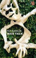 Pat Barker - War Talk