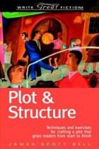 James Scott Bell - Plot & Structure: (Techniques and Exercises for Crafting a Plot That Grips REaders From Start to finish)