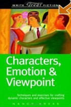 Nancy Kress - Characters, Emotion & Viewpoint: Techniques and Exercises for Crafting Dynamic Characters and Effective Viewpoints (Write Great Fiction)