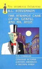 Р. Л. Стивенсон - Странная история доктора Джекилла и мистера Хайда / The Strange Case of Dr. Gekyll and Mr. Hyde