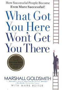 - What Got You Here Won't Get You There: How Successful People Become Even More Successful