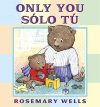 Rosemary Wells - Only You/Solo Tu