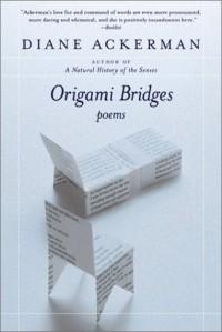 Diane Ackerman - Origami Bridges : Poems of Psychoanalysis and Fire