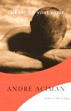 Andre Aciman - Call Me by Your Name: A Novel