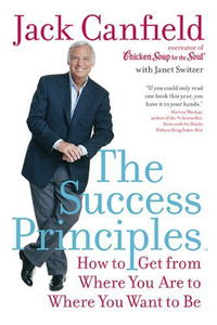 - The Success Principles(TM): How to Get from Where You Are to Where You Want to Be