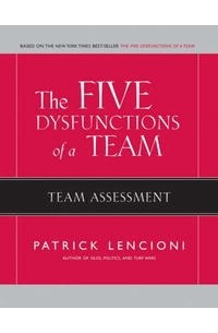 the five dysfunctions of a team: a leadership fable by patrick lencioni essay In the five dysfunctions of a team patrick lencioni once again offers a leadership fable that is as enthralling and instructive as his first two best.