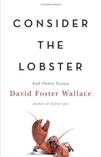 David Foster Wallace - Consider the Lobster: And Other Essays