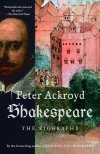 Peter Ackroyd - Shakespeare: The Biography