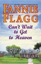 Fannie Flagg - Can't Wait to Get to Heaven