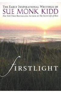 Sue Monk Kidd - Firstlight: The Early Inspirational Writings of Sue Monk Kidd
