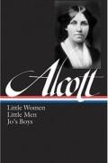 Louisa May Alcott - Little Women, Little Men, Jo's Boys (сборник)