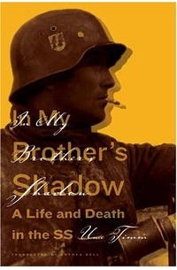 Uwe Timm - In My Brother's Shadow: A Life and Death in the SS