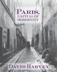 David Harvey - Paris, Capital of Modernity