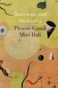 - Barcelona and Modernity: Picasso, Gaudi, Miro, Dali