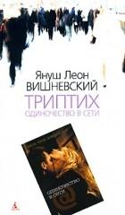 Януш Вишневский - Триптих: Одиночество в Сети