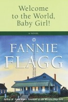 Fannie Flagg - Welcome To The World, Baby Girl!