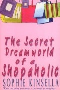 Sophie Kinsella - The Secret Dreamworld of a Shopaholic