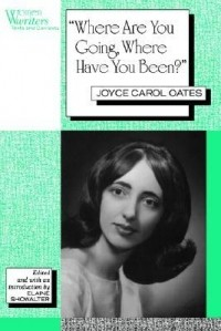 Joyce Carol Oates - Where Are You Going, Where Have You Been?