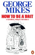 George Mikes - How to Be a Brit