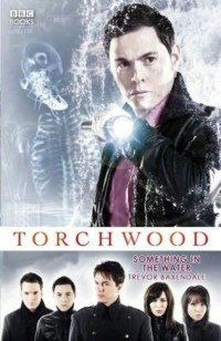 Trevor Baxendale - Torchwood: Something in the Water