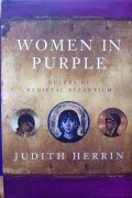 Judith Herrin - Women in Purple: Rulers of Medieval Byzantium