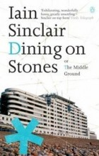 Iain Sinclair - Dining on Stones