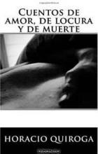 Horacio Quiroga - Cuentos de amor, de locura y de muerte