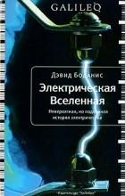 Дэвид Боданис - Электрическая вселенная. Невероятная, но подлинная история электричества