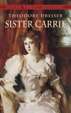 a description of the definition of the exact character of dreisers sister carrie It is the rejection of the ugly in favor of the extravagant and the beautiful and it takes romanticism to its utmost, rewarding good and as is also required, at sister carrie's end, evil is punished and virtue rewarded while this may appear to be a simplistic analysis of the characters and the forces that.