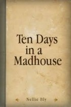 Nellie Bly - Ten Days in a Madhouse