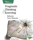 Энди Хант - Pragmatic Thinking and Learning: Refactor Your Wetware