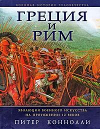 Питер Коннолли - Греция и Рим. Эволюция военного искусства на протяжении 12 веков