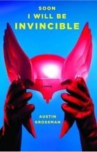 Austin Grossman - Soon I Will be Invincible