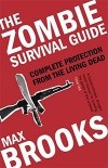 Max Brooks - The Zombie Survival Guide: Complete Protection from the Living Dead