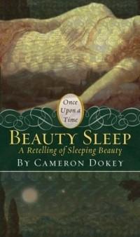 Cameron Dokey - Beauty Sleep: A Retelling of
