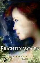 Alexandra Bracken - Brightly Woven
