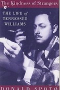 Donald Spoto - The Kindness of Strangers: The Life of Tennessee Williams
