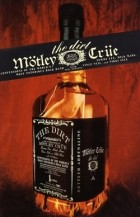 - Motley Crue: The Dirt - Confessions of the World's Most Notorious Rock Band