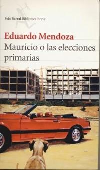 Eduardo Mendoza - Mauricio o las elecciones primarias