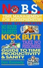 Dan Kennedy - No B.S. Time Management for Entrepreneurs