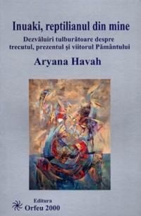 Ариана Хава - Инуаки, рептилия во мне. Необыкновенные открытия о прошлом, настоящем и будущем Земли.