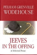 Pelham Grenville Wodehouse - Jeeves in the Offing (сборник)