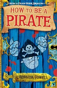 Cressida Cowell - How to Be a Pirate