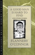 Flannery O'Connor - A Good Man is Hard to Find and Other Stories