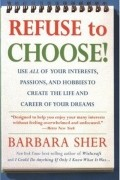 Barbara Sher - Refuse to Choose!: Use All of Your Interests, Passions, and Hobbies to Create the Life and Career of Your Dreams