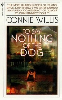 Connie Willis - To Say Nothing of the Dog