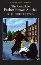 G. K. Chesterton - The Complete Father Brown Stories