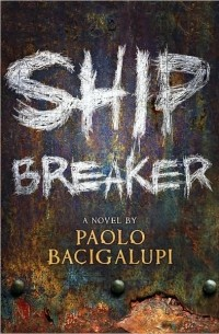 Paolo Bacigalupi - Ship Breaker